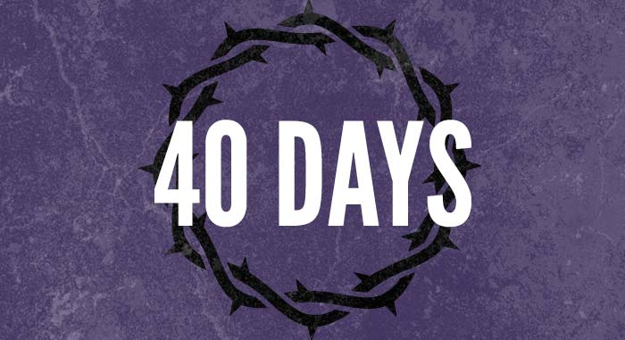 40 Days of Fasting & Prayer. Feb 14 - March 25, 2018